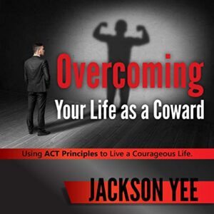 Overcoming Your Fearful Life as a Coward