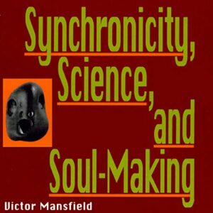 Synchronicity, Science, and Soul-Making