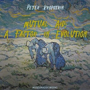 Mutual Aid: A Factor in Evolution