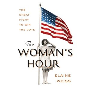 The Womans Hour: The Great Fight to Win the Vote