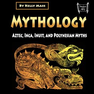 Mythology: Aztec, Inca, Inuit, and Polynesian Myths