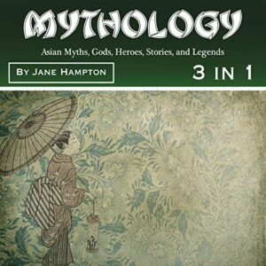 Mythology: Asian Myths, Gods, Heroes, Stories, and Legends