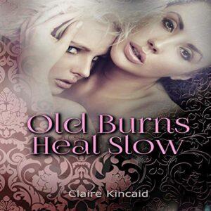 Old Burns Heal Slow