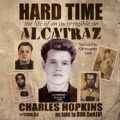 Hard Time: The Life of an Incorrigible on Alcatraz