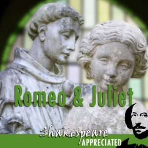 Romeo and Juliet: Shakespeare Appreciated