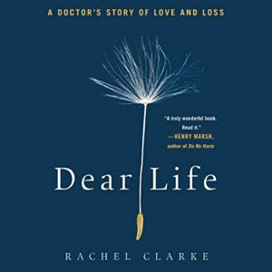 Dear Life: A Doctors Story of Love and Loss