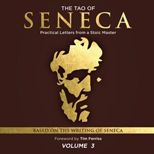 The Tao of Seneca: Practical Letters from a Stoic Master, Volume 3