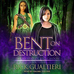 Bent on Destruction: The Hybrid of High Moon Series, Book 3
