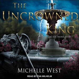 The Uncrowned King: Sun Sword Series, Book 2