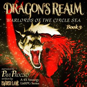 Dragons Realm: A 4X Strategy LitRPG Series: Warlords of the Circle Sea, Book 3