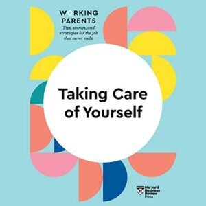 Taking Care of Yourself: HBR Working Parents Series