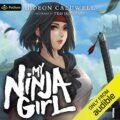 My Ninja Girl: Volume I: My Ninja Girl, Books 1-2