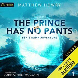 The Prince Has No Pants: Bens Damn Adventure, Book 1
