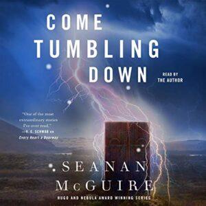 Come Tumbling Down: Wayward Children, Book 5