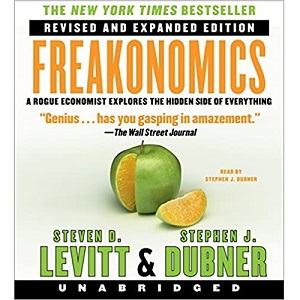 Freakonomics: A Rogue Economist Explores the Hidden Side of Everything: Revised Edition