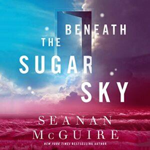 Beneath the Sugar Sky: Wayward Children, Book 3