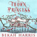The Thorn Princess: Iron Crown Faerie Tales, Book 1