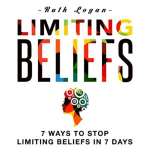 Limiting Beliefs: 7 Ways to Stop Limiting Beliefs in 7 Days