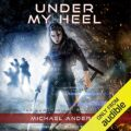 Under My Heel: The Kurtherian Gambit, Book 6
