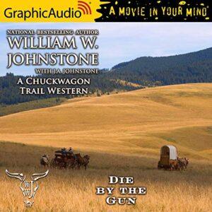 Die by the Gun [Dramatized Adaptation]: A Chuckwagon Trail Western, Book 2