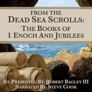 From The Dead Sea Scrolls: The Books of 1 Enoch and Jubilees