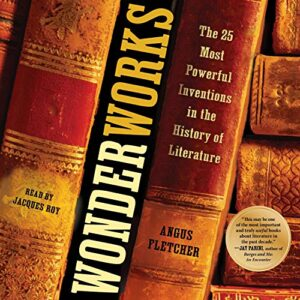 Wonderworks: The 25 Most Powerful Inventions in the History of Literature