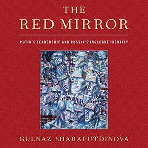 The Red Mirror: Putins Leadership and Russias Insecure Identity