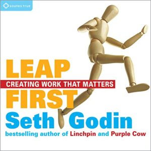 Leap First: Creating Work That Matters