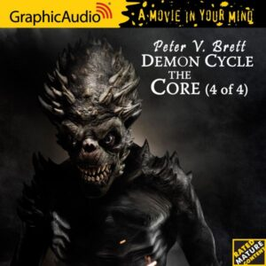 The Core (4 of 4) [Dramatized Adaptation]: Demon Cycle, Book 5, Part 4