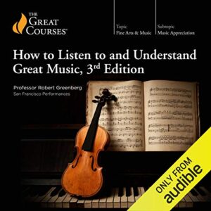 How to Listen to and Understand Great Music