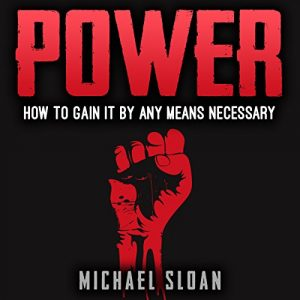 Power: How to Gain It by Any Means Necessary