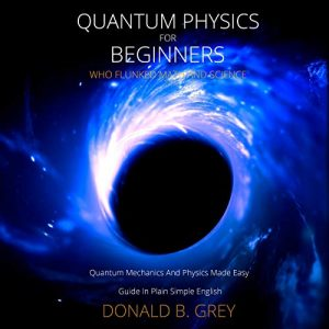 Quantum Physics for Beginners Who Flunked Math and Science