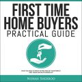 First Time Home Buyers Practical Guide
