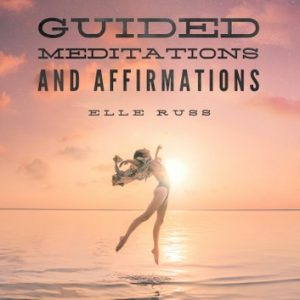 Guided Meditations and Affirmations